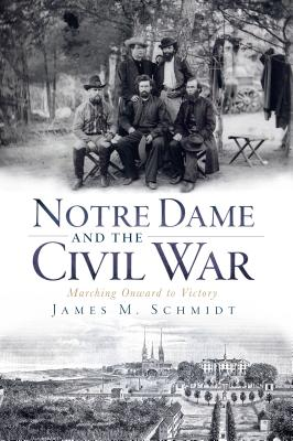 Notre Dame and the Civil War By Schmidt, James M.